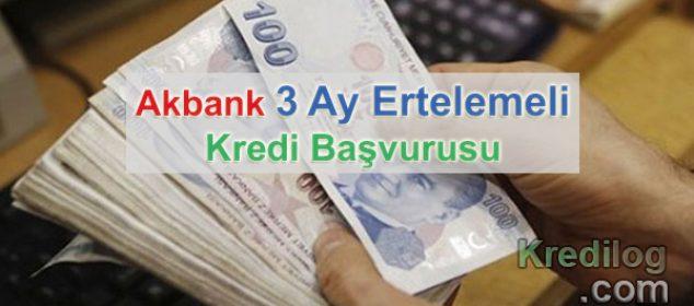 Akbank 3 Ay Ertelemeli Kredi Başvurusu
