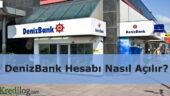 DenizBank Hesabı Nasıl Açılır?