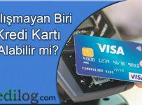 Çalışmayan biri kredi kartı alabilir mi
