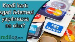 Kredi kartı asgari ödeme yapılmazsa ne olur?