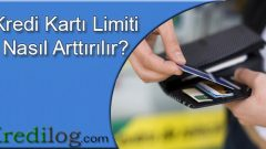 Kredi Kartı Limiti Nasıl Arttırılır?