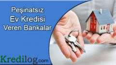 Peşinatsız Ev Kredisi Veren Bankalar 2018