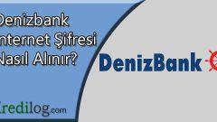 Denizbank İnternet Şifresi Nasıl Alınır?
