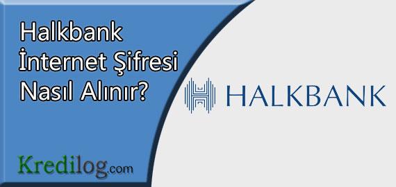 Halkbank İnternet Şifresi Nasıl Alınır?