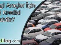 Hangi Araçlar İçin Taşıt Kredisi Alınabilir