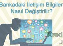 Bankadaki İletişim Bilgilerini Değiştirmek
