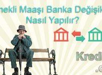 Emekli Maaşı Banka Değişikliği Nasıl Yapılır?