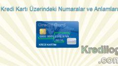 Kredi Kartı Üzerindeki Numaralar ve Anlamları