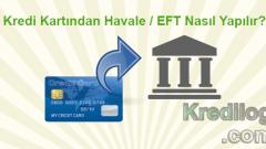 Kredi Kartından Havale / EFT Nasıl Yapılır?