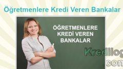 Öğretmenlere Kredi Veren Bankalar 2018