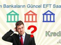 Tüm Bankaların Güncel EFT Saatleri