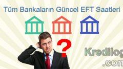 Tüm Bankaların Güncel EFT Saatleri 2018