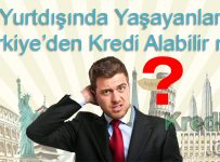 Yurtdışında Yaşayanlar Türkiye'den Kredi Alabilir mi?