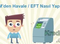 ATM'den Havale / EFT Nasıl Yapılır?