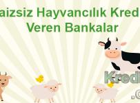 Faizsiz Hayvancılık Kredisi Veren Bankalar