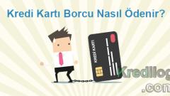 Kredi Kartı Borcu Nasıl Ödenir?