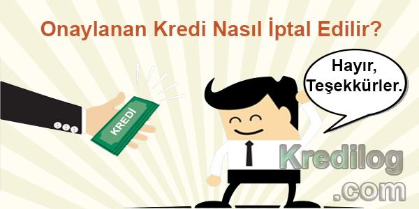 Onaylanan Kredi Nasıl İptal Edilir?