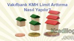 Vakıfbank KMH Limit Arttırma Nasıl Yapılır?