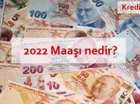 2022 maaşı nedir?