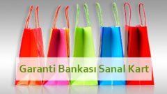 Garanti Bankası Sanal Kart Nasıl Oluşturulur?