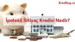 İpotekli İhtiyaç Kredisi Nedir?