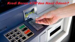 Kredi Borcu ATM'den Nasıl Ödenir?