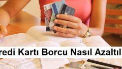 Kredi Kartı Borcu Nasıl Azaltılır?