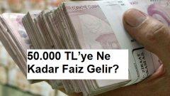 50.000 TL'ye Ne Kadar Faiz Gelir?
