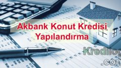 Akbank Konut Kredisi Yapılandırma 2018