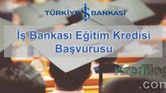İş Bankası Eğitim Kredisi Başvurusu 2018
