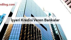 İşyeri Kredisi Veren Bankalar 2018