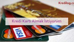 Kredi kartı almak istiyorum ne yapmalıyım?