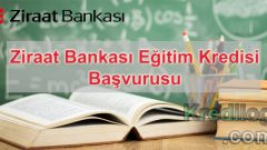 Ziraat Bankası Eğitim Kredisi Başvurusu 2018