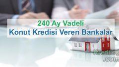240 Ay Vadeli Konut Kredisi Veren Bankalar 2018
