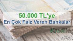 50.000 TL'ye En Çok Faiz Veren Bankalar (Güncel 2019 Oranları)