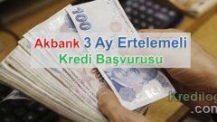 Akbank 3 Ay Ertelemeli Kredi Başvurusu 2018
