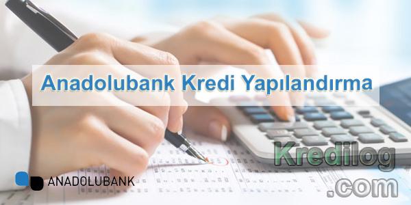Anadolubank Kredi Yapılandırma Nasıl Yapılır?