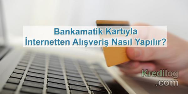 Bankamatik Kartıyla İnternetten Alışveriş Nasıl Yapılır?
