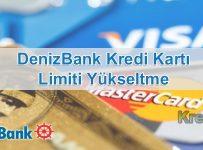 Denizbank Kredi Kartı Limiti Yükseltme