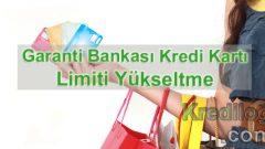 Garanti Bankası Kredi Kartı Limiti Yükseltme 2018