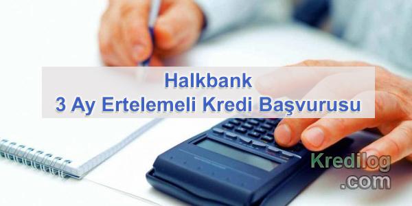 Halkbank 3 Ay Ertelemeli Kredi Başvurusu
