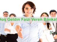 Hoş Geldin Faizi Veren Bankalar