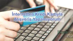İnternetten Kredi Kartıyla Alışveriş Yapamıyorum