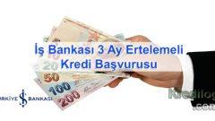 İş Bankası 3 Ay Ertelemeli Kredi Başvurusu 2018