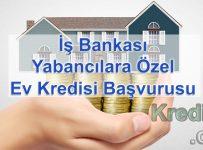 İş Bankası Yabancılara Özel Ev Kredisi Başvurusu