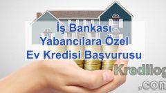 İş Bankası Yabancılara Özel Ev Kredisi Başvurusu 2018