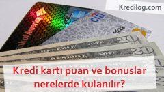 Kredi Kartı Puan, Bonus ve Chip Paralar Nerelerde Kullanılır?