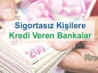 Sigortasız Kişilere Kredi Veren Bankalar