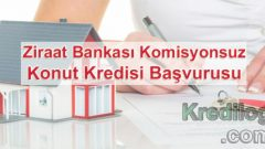 Ziraat Bankası Komisyonsuz Konut Kredisi Başvurusu 2018