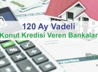 120 Ay Vadeli Konut Kredisi Veren Bankalar